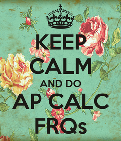 Poster: KEEP CALM AND DO AP CALC FRQs