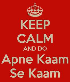 Poster: KEEP CALM AND DO Apne Kaam Se Kaam