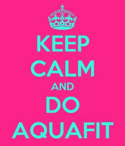 Poster: KEEP CALM AND DO AQUAFIT