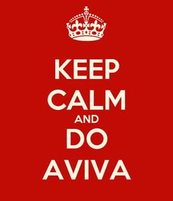 Poster: KEEP CALM AND DO AVIVA