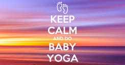 Poster: KEEP CALM AND DO BABY YOGA