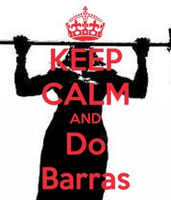 Poster: KEEP CALM AND Do Barras