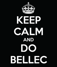 Poster: KEEP CALM AND DO BELLEC