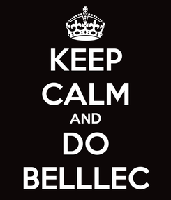 Poster: KEEP CALM AND DO BELLLEC