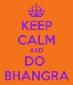 Poster: KEEP CALM AND DO  BHANGRA