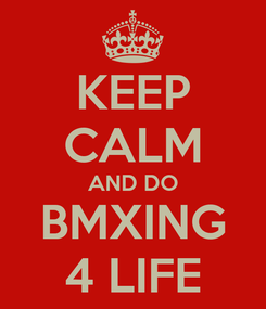 Poster: KEEP CALM AND DO BMXING 4 LIFE