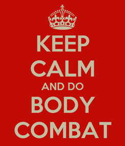 Poster: KEEP CALM AND DO BODY COMBAT