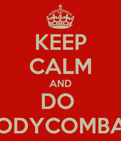 Poster: KEEP CALM AND DO  BODYCOMBAT