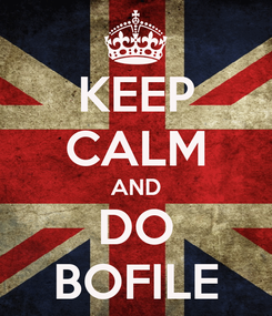 Poster: KEEP CALM AND DO BOFILE