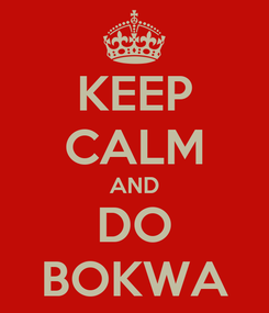 Poster: KEEP CALM AND DO BOKWA