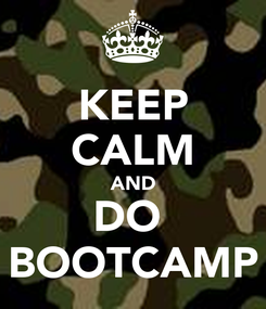 Poster: KEEP CALM AND DO  BOOTCAMP