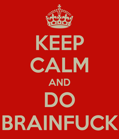 Poster: KEEP CALM AND DO BRAINFUCK