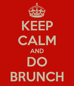 Poster: KEEP CALM AND DO BRUNCH