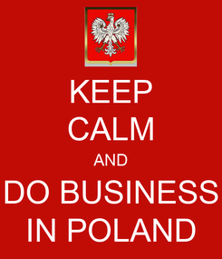 Poster: KEEP CALM AND DO BUSINESS IN POLAND
