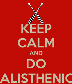 Poster: KEEP CALM AND DO CALISTHENICS