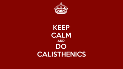 Poster: KEEP CALM AND DO CALISTHENICS