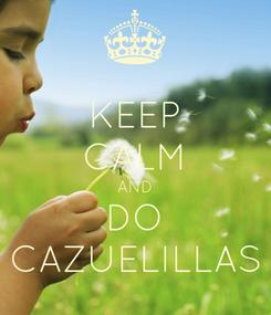 Poster: KEEP CALM AND DO CAZUELILLAS
