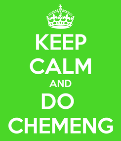 Poster: KEEP CALM AND DO  CHEMENG