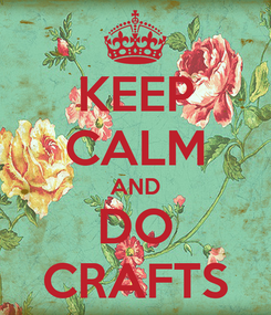 Poster: KEEP CALM AND DO CRAFTS