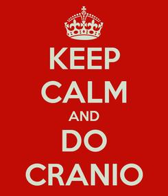 Poster: KEEP CALM AND DO CRANIO