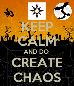 Poster: KEEP CALM AND DO  CREATE CHAOS