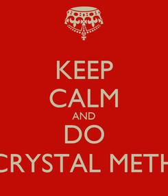 Poster: KEEP CALM AND DO CRYSTAL METH