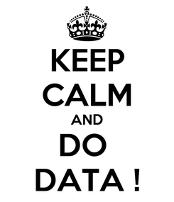 Poster: KEEP CALM AND DO  DATA !