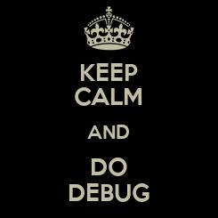 Poster: KEEP CALM AND DO DEBUG