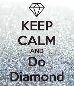 Poster: KEEP CALM AND Do Diamond