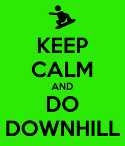 Poster: KEEP CALM AND DO DOWNHILL