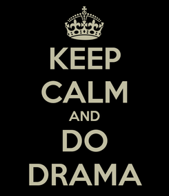 Poster: KEEP CALM AND DO DRAMA