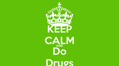 Poster: KEEP CALM AND Do Drugs