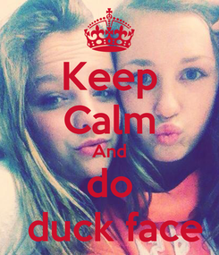 Poster: Keep Calm And do  duck face