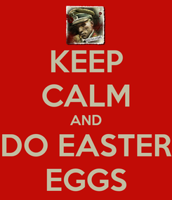 Poster: KEEP CALM AND DO EASTER EGGS