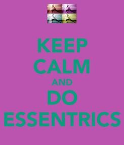 Poster: KEEP CALM AND DO ESSENTRICS