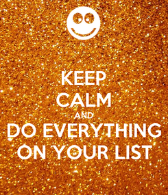 Poster: KEEP CALM AND DO EVERYTHING ON YOUR LIST