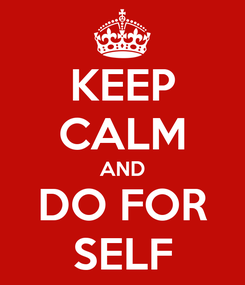 Poster: KEEP CALM AND DO FOR SELF