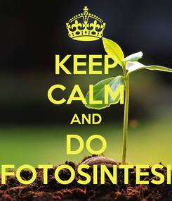 Poster: KEEP CALM AND DO FOTOSINTESI