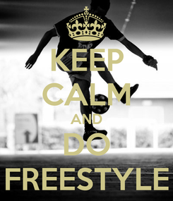 Poster: KEEP CALM AND DO FREESTYLE