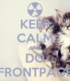 Poster: KEEP CALM AND DO FRONTPAGE