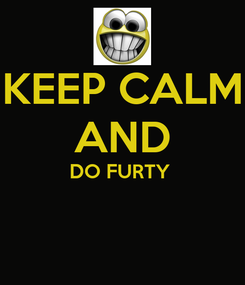Poster: KEEP CALM AND DO FURTY