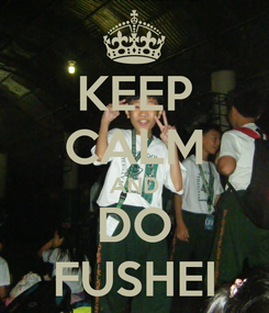 Poster: KEEP CALM AND DO FUSHEI