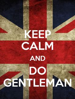 Poster: KEEP CALM AND DO GENTLEMAN