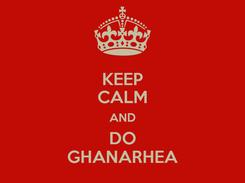 Poster: KEEP CALM AND DO GHANARHEA