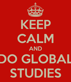 Poster: KEEP CALM AND DO GLOBAL STUDIES