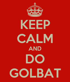 Poster: KEEP CALM AND DO GOLBAT