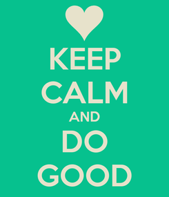 Poster: KEEP CALM AND DO GOOD