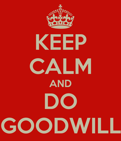 Poster: KEEP CALM AND DO GOODWILL