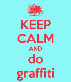 Poster: KEEP CALM AND do graffiti