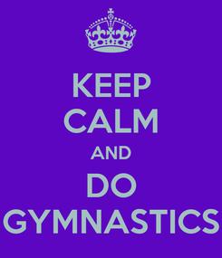 Poster: KEEP CALM AND DO GYMNASTICS